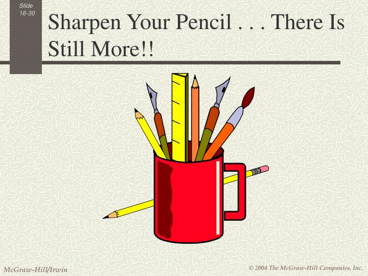 Sharpen Your Pencil . . . There Is Still More!!