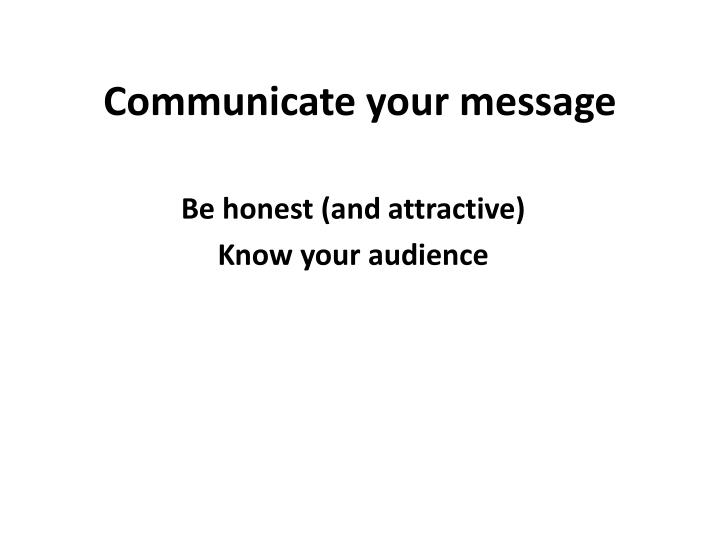 Communicate your message