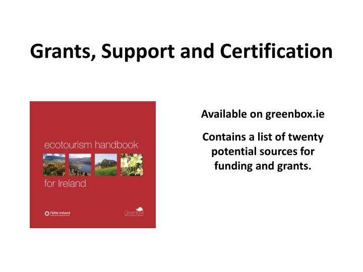 Grants, Support and Certification
