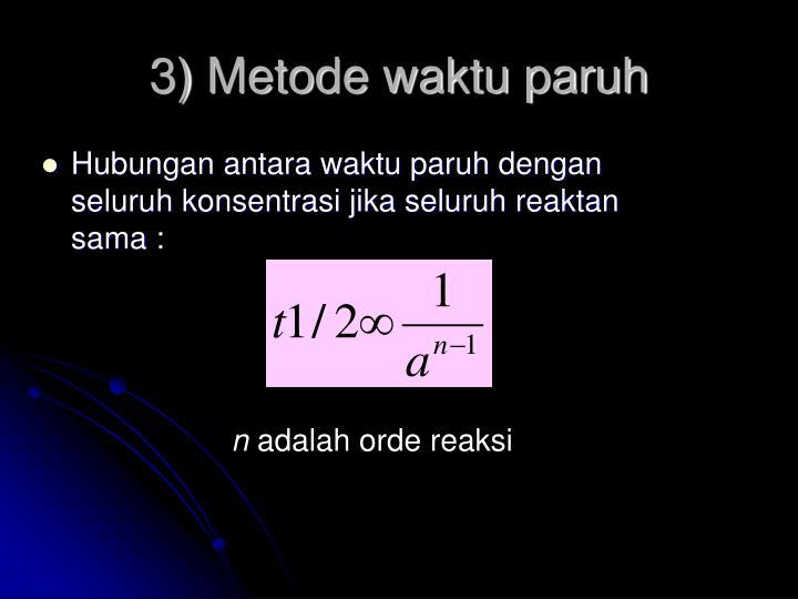 3) Metode waktu paruh