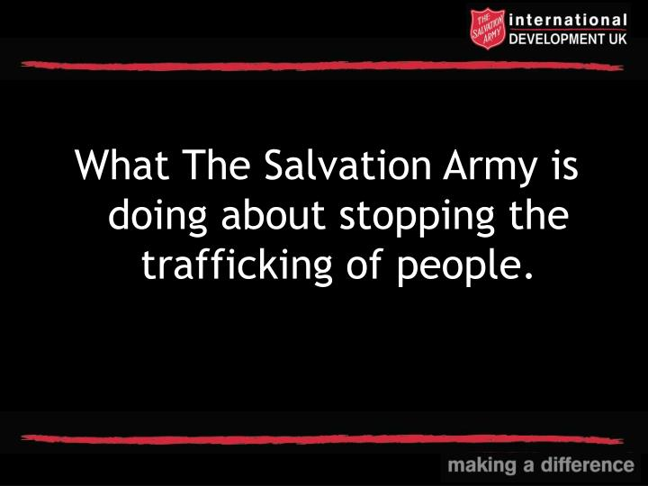 What The Salvation Army is doing about stopping the trafficking of people.
