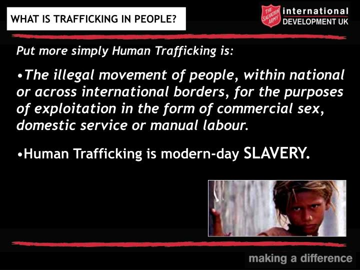 Put more simply Human Trafficking is: