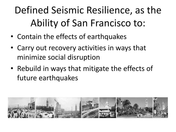 Defined Seismic Resilience, as the Ability of San Francisco to: