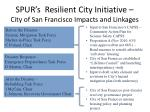 spur s resilient city initiative city of san francisco impacts and linkages