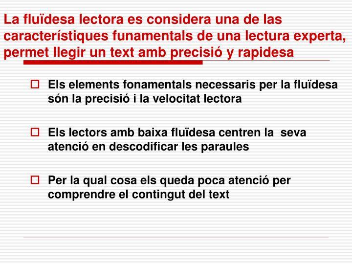 La fluïdesa lectora es considera una de las característiques funamentals de una lectura experta, permet llegir un text amb precisió y rapidesa