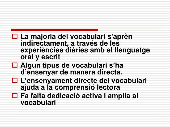 La majoria del vocabulari s'aprèn indirectament, a través de les experiències diàries amb el llenguatge oral y escrit