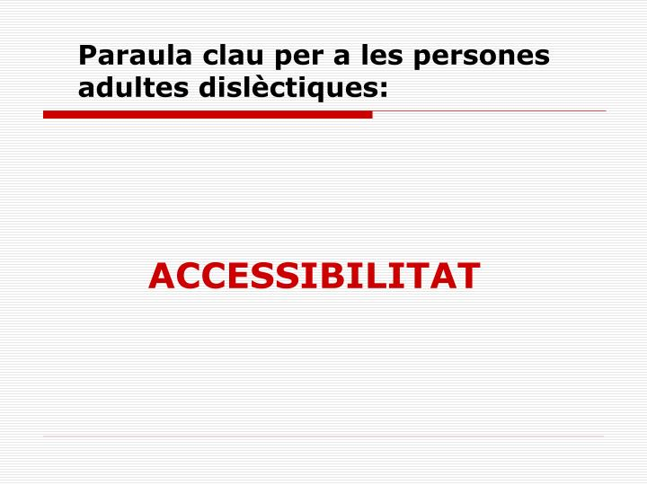 Paraula clau per a les persones adultes dislèctiques:
