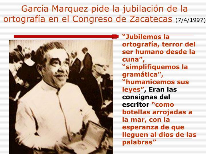 García Marquez pide la jubilación de la ortografía en el Congreso de Zacatecas