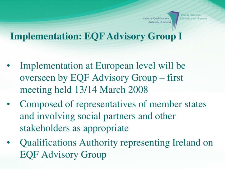 Implementation at European level will be overseen by EQF Advisory Group – first meeting held 13/14 March 2008