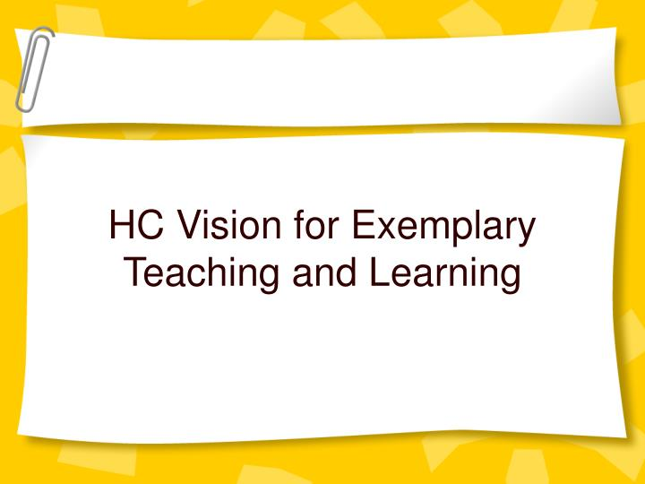 HC Vision for Exemplary Teaching and Learning