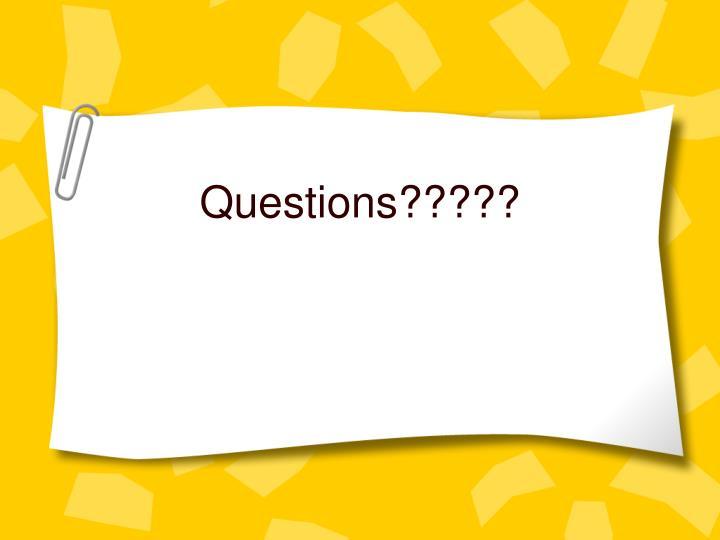 Questions?????