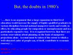 but the doubts in 1980 s