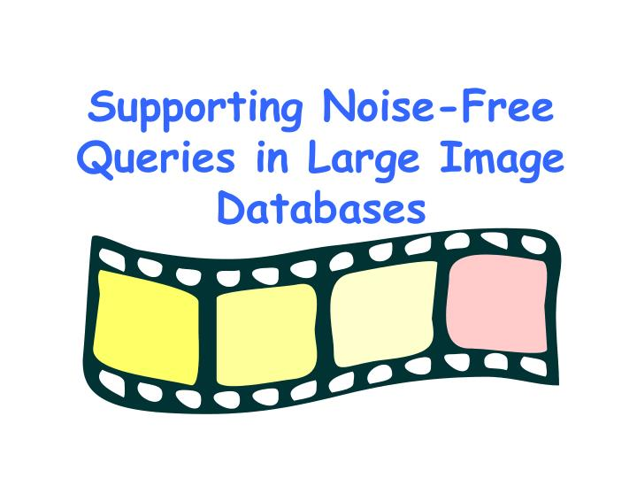 Supporting noise free queries in large image databases