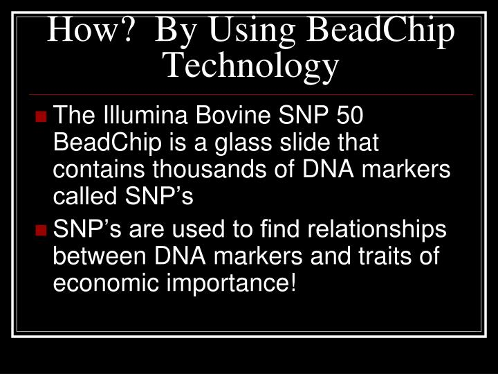 How?  By Using BeadChip Technology