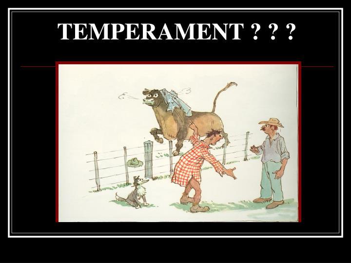 TEMPERAMENT ? ? ?