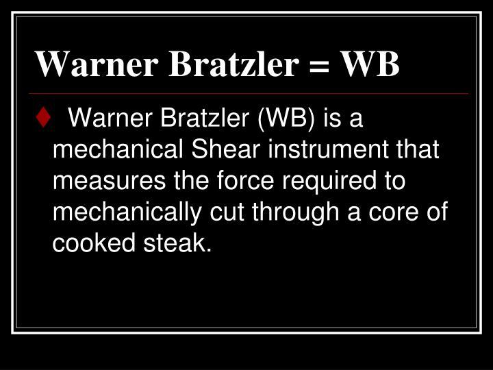 Warner Bratzler = WB