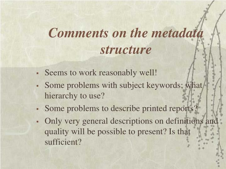 Comments on the metadata structure