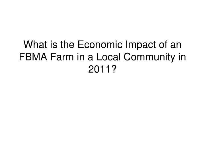 What is the Economic Impact of an FBMA Farm in a Local Community in 2011?