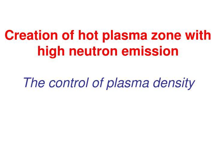 Creation of hot plasma zone with high neutron emission