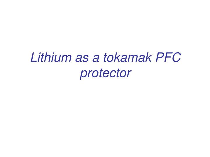 Lithium as a tokamak PFC protector
