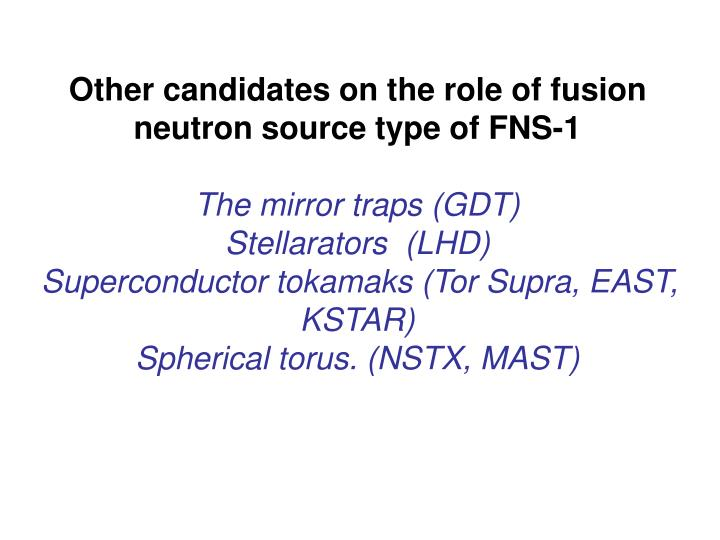 Other candidates on the role of fusion neutron source type of FNS-1