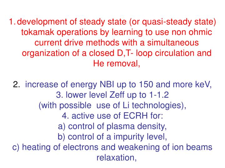 development of steady state (or quasi-steady state) tokamak operations by learning to use non ohmic current drive methods with a simultaneous organization of a closed D,T- loop circulation and He removal,