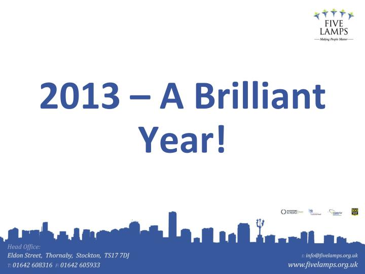 2013 – A Brilliant Year!