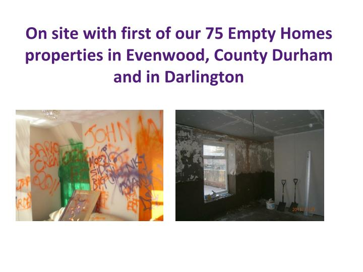 On site with first of our 75 Empty Homes properties in Evenwood, County Durham and in Darlington