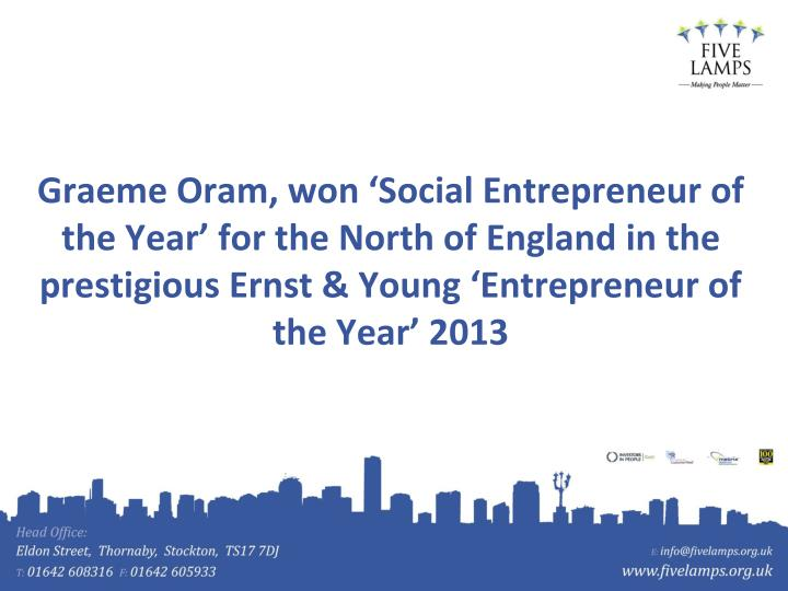 Graeme Oram, won 'Social Entrepreneur of the Year' for the North of England in the prestigious Ernst & Young 'Entrepreneur of the Year' 2013