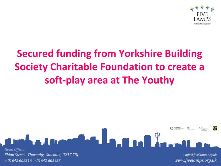 Secured funding from Yorkshire Building Society Charitable Foundation to create a soft-play area at The Youthy