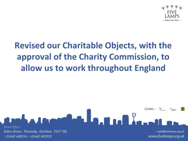 Revised our Charitable Objects, with the approval of the Charity Commission, to allow us to work throughout England