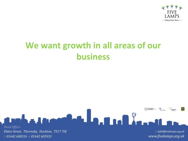We want growth in all areas of our business