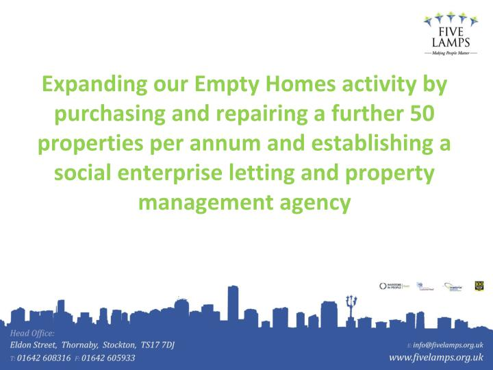 Expanding our Empty Homes activity by purchasing and repairing a further 50 properties per annum and establishing a social enterprise letting and property management agency