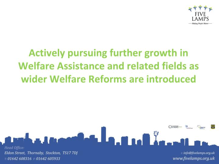 Actively pursuing further growth in Welfare Assistance and related fields as wider Welfare Reforms are introduced