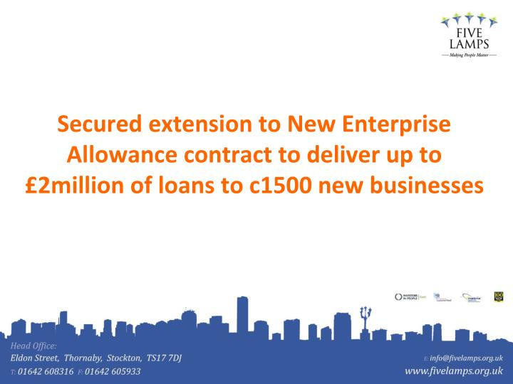 Secured extension to New Enterprise Allowance contract to deliver up to £2million of loans to c1500 new businesses