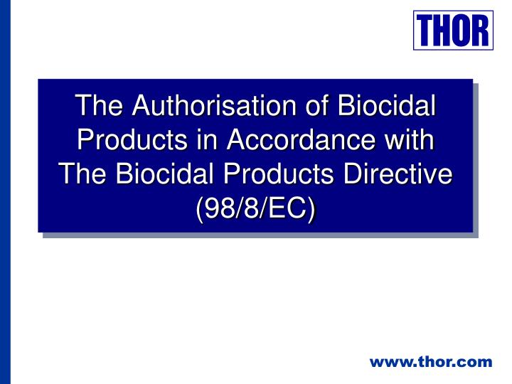 The authorisation of biocidal products in accordance with the biocidal products directive 98 8 ec