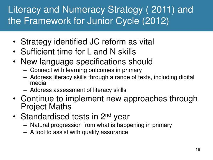 Literacy and Numeracy Strategy ( 2011) and the Framework for Junior Cycle (2012)