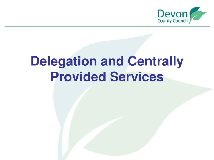 Delegation and Centrally Provided Services