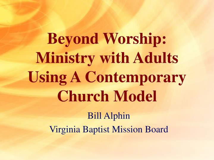 beyond worship ministry with adults using a contemporary church model