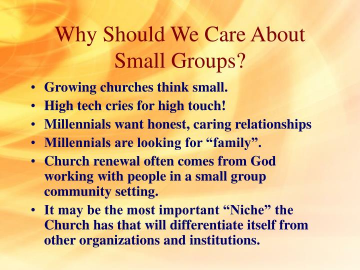 Why Should We Care About Small Groups?