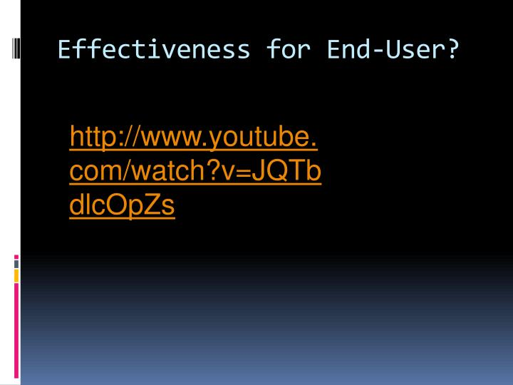 Effectiveness for End-User?