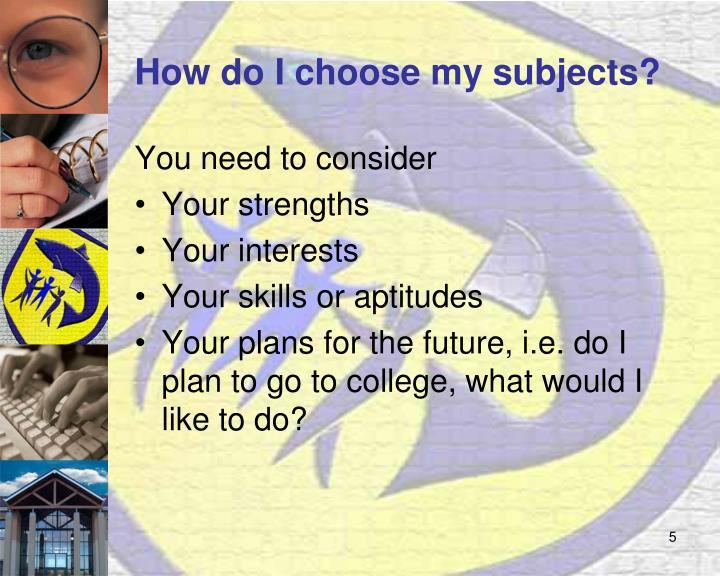 How do I choose my subjects?