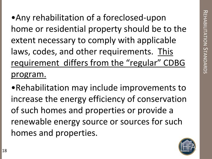 Any rehabilitation of a foreclosed-upon home or residential property should be to the extent necessary to comply with applicable laws, codes, and other requirements.