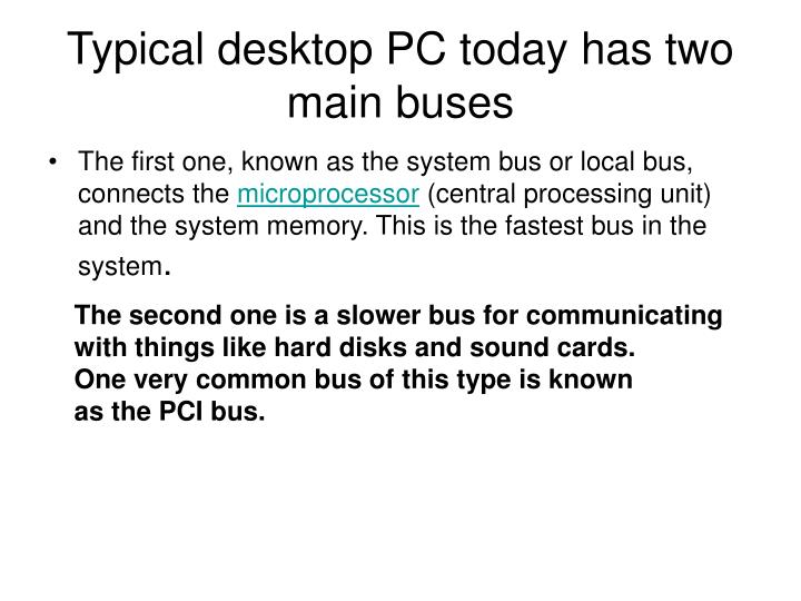 Typical desktop PC today has two main buses