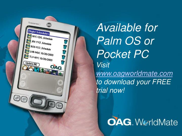 Available for Palm OS or Pocket PC