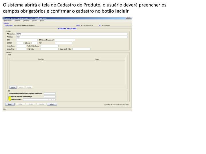 O sistema abrirá a tela de Cadastro de Produto, o usuário deverá preencher os