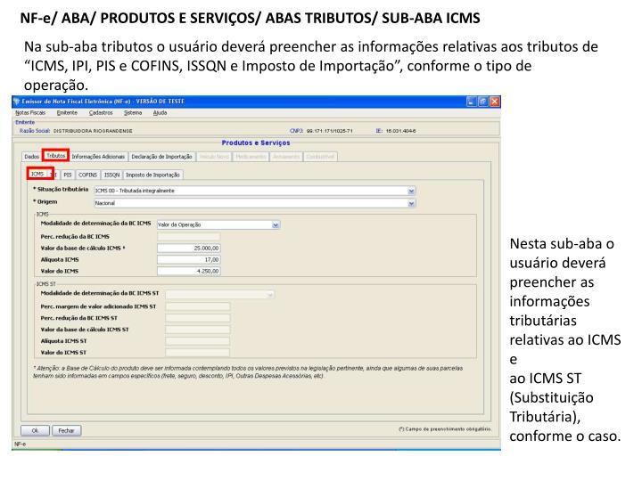 NF-e/ ABA/ PRODUTOS E SERVIÇOS/ ABAS TRIBUTOS/ SUB-ABA ICMS