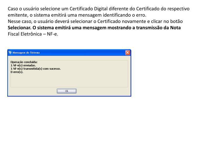 Caso o usuário selecione um Certificado Digital diferente do Certificado do respectivo