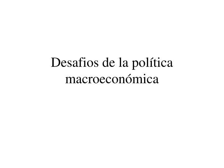 Desafios de la política macroeconómica