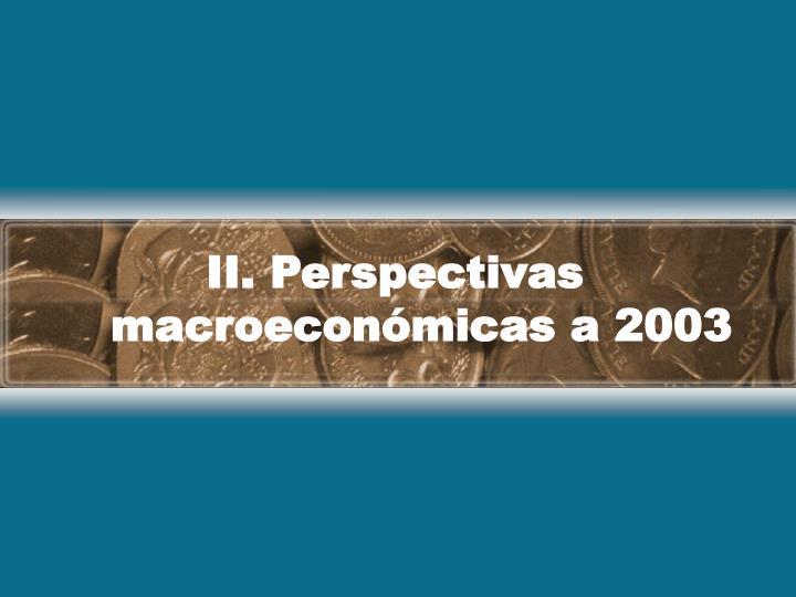 II. Perspectivas macroeconómicas a 2003